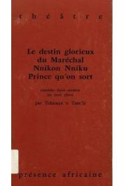 TCHICAYA U TAM'SI Gérald-Félix - Le destin glorieux du maréchal Nnikon Nniku, prince qu'on sort: comédie sinistre en trois plans