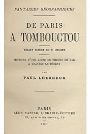 LHEUREUX Paul - De Paris à Tombouctou, trajet direct en 91 heures. Histoire d'une ligne de chemin de fer à travers le désert