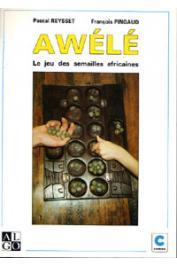 PINGAUD François, REYSSET Pascal - Awélé: le jeu des semailles africaines