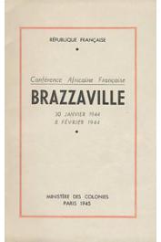 La Conférence Africaine Française: Brazzaville, 30 janvier 1944 - 8 février 1944