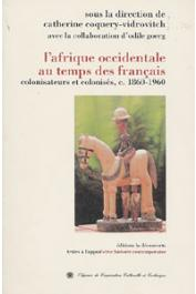 COQUERY-VIDROVITCH Catherine, GOERG Odile, (sous la direction de) - L'Afrique occidentale au temps des français: colonisateurs et colonisés, c. 1860-1960