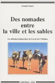 PIGUET François - Des nomades entre la ville et les sables. La sédentarisation dans la Corne de l'Afrique