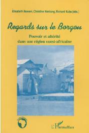 BOESEN Elisabeth, HARDUNG Christine, KUBA Richard, (éditeurs) - Regards sur le Borgou. Pouvoir et alterité dans une région ouest-africaine