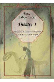 SONY LABOU TANSI - Théâtre I : Qui a mangé Mme d'Avoine Bergotha ? / Qu'ils le disent, qu'elles le beuglent.