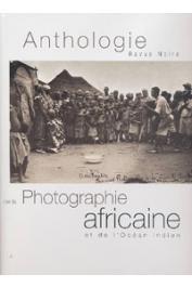 Anthologie de la photographie africaine et de l'Océan indien. XIXe & XXe siècles