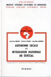 BALANS Jean-Louis, COULON Christian, GASTELLU Jean-Marc - Autonomie locale et intégration nationale au Sénégal