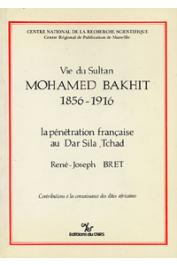 BRET René-Joseph - Vie du sultan Mohamed Bakhit. 1856-1916: la pénétration française au Dar Sila