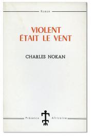 NOKAN Zégoua Gbessi Charles ou NOKAN Charles - Violent était le vent (première édition)