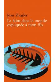ZIEGLER Jean - La faim dans le monde expliquée à mon fils (réédition 2015)