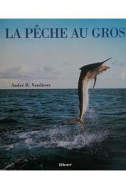 VENDIOUX André R. - La pêche au gros (Edition Liber 1995)