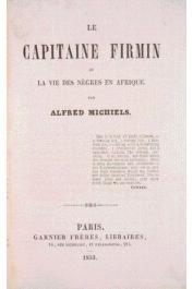 MICHIELS Alfred - Le Capitaine Firmin ou la vie des nègres en Afrique