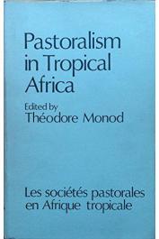 MONOD Théodore (Editeur scientifique) - Pastoralism in Tropical Africa / Les sociétés pastorales en Afrique tropical. Etudes présentées et discutées au XIIIe Séminaire international Africain, Niamey, décembre 1972