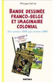 DELISLE Philippe - Bande dessinée franco-belge et imaginaire colonial - Des années 1930 aux années 1980 (édition 2016)
