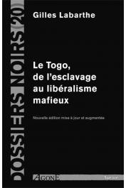 Dossiers Noirs - 20, LABARTHE Gilles - Le Togo, de l'esclavage au libéralisme mafieux. Nouvelle édition mise à jour et augmentée