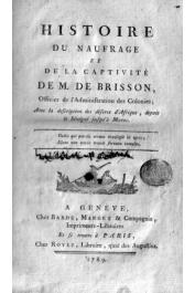 BRISSON Monsieur de - Histoire du naufrage et de la captivité de Mr. de Brisson, officier de l'Administration des Colonies, Avec la description des déserts d'Afrique depuis le Sénégal jusqu'à Maroc