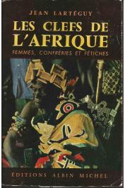 LARTEGUY Jean - Les clefs de l'Afrique. Femmes, confréries et fétiches (avec jaquette)