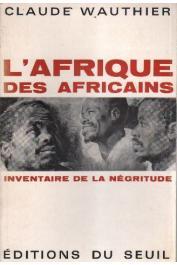 WAUTHIER Claude - L'Afrique des Africains. Inventaire de la négritude (ed. 1964)