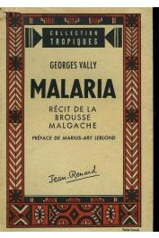 VALLY Georges - Malaria. Récit de la brousse malgache (Editions Jean Renard - 1944