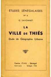Etudes Sénégalaises 06, SAVONNET Georges - La ville de Thiès. Etude de géographie urbaine
