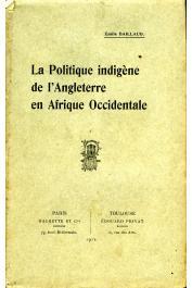 BAILLAUD Emile - La politique indigène de l'Angleterre en Afrique Occidentale