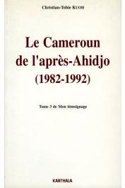 KUOH Christian-Tobie - Le Cameroun de l'après-Ahidjo (1982-1992). Tome III de Mon témoignage