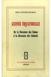 LINIGER-GOUMAZ Max - Guinée Equatoriale. De la dictature des colons à la dictature des colonels