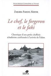 KHITIR Zakaria Fadoul ou KHIDIR Zakaria Fadoul- Le Chef, le forgeron et le faki. Chronique d'une petite chefferie tchadienne confrontée à l'arrivée de l'Islam