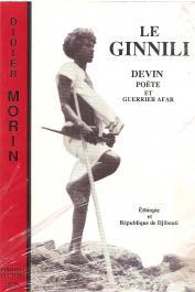 MORIN Didier - Le Ginnili, devin, poète et guerrier afar (Ethiopie et République de Djibouti)