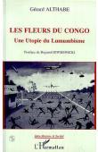 Collectif, ALTHABE Gérard (commentaires de) - Les fleurs du Congo: une utopie du Lumumbisme