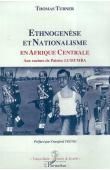 TURNER Thomas - Ethnogénèse et nationalisme en Afrique centrale: aux racines de Lumumba