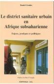 GRODOS Daniel - Le district sanitaire urbain en Afrique subsaharienne. Enjeux, pratiques et politiques
