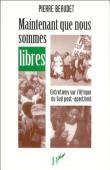 BEAUDET Pierre - Maintenant que nous sommes libres. Entretiens sur l'Afrique du Sud post-apartheid