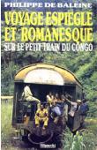 BALEINE Philippe de - Voyage espiègle et romanesque sur le petit train du Congo