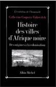 COQUERY-VIDROVITCH Catherine - Histoire des villes d'Afrique noire: des origines à la colonisation