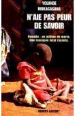 MUKAGASANA Yolande, MAY Patrick - N'aie pas peur de savoir. Rwanda : un million de morts. Une rescapée tutsi raconte