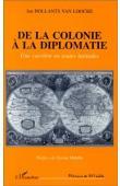 HOLLANTS VAN LOOCKE Jan - De la colonie à la diplomatie: une carrière en toutes latitudes
