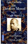 """MONOD Théodore, MONOD Cyrille (rassemblés par) - Les carnets de Théodore Monod. Dans l'intimité du """"fou du désert"""""""