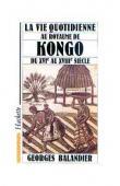 BALANDIER Georges - La vie quotidienne au royaume de kongo du XVIe au XVIIe siècle