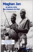 SAMAKE Ndugace, THOYER Annik (transcription et traduction) - Maghan Jan et autres récits des chasseurs du Mali. Bilingue bambara-français