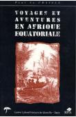 DU CHAILLU Paul Belloni, MVE-ONDO Bonaventure - Voyages et aventures en Afrique équatoriale. Mœurs et coutumes des habitants; chasses au gorille, au crocodile, au léopard, à l'éléphant, à l'hippopotame, etc..,etc..