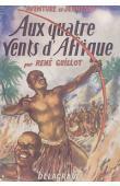 GUILLOT René - Aux quatre vents d'Afrique