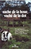 BERNARDET Philippe - Vache de la houe, vache de la dot: élevage bovin et rapports de production en moyenne et haute Côte d'Ivoire