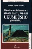 SIZAIRE Violaine (éditeur) - Mémoires de  Lubumbashi: images, objets, paroles. Ukumbusho (souvenir)