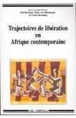 KONINGS Piet, VAN BINSBERGEN Wim, HESSELING Gerti (sous la direction de) - Trajectoires de libération en Afrique contemporaine. Hommage à Robert Buijtenhuijs