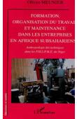 MEUNIER Olivier - Formation, organisation du travail et maintenance dans les entreprises en Afrique subsaharienne: anthropologie des techniques dans les PMI-PME du Niger