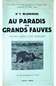 BLANCHOD Fred, (docteur) - Au paradis des grands fauves - Voyage dans l'Est africain (1ere édition de 1937)