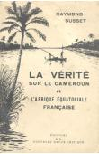 SUSSET Raymond - La vérité sur le cameroun et l'Afrique Equatoriale Française