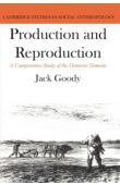 GOODY Jack - Production and Reproduction: a comparative study of the domestic domain