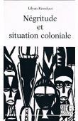 KESTELOOT Lilyan - Négritude et situation coloniale