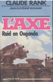 RANK Claude, GUYONNE ROEHMER Jean - L'Axe. Raid en Ouganda
